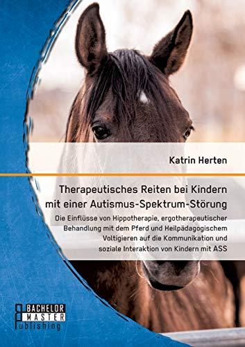 Therapeutisches Reiten bei Kindern mit einer Autismus-Spektrum-Störung: Die Einflüsse von...