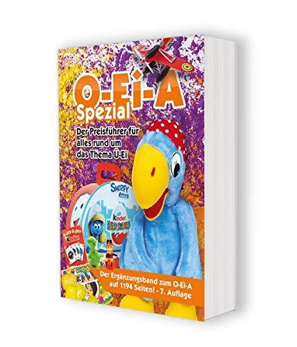 O-Ei-A Spezial (7. Auflage) - Der Preisführer für alles rund um das Thema Ü-Ei: Der...