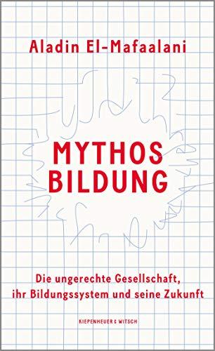 Mythos Bildung: Die ungerechte Gesellschaft, ihr Bildungssystem und seine Zukunft
